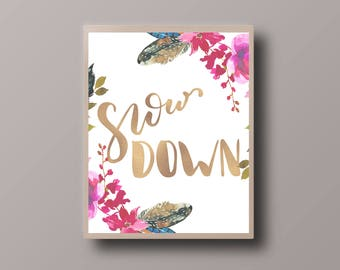 Gold Foil Quote Print, Slow Down, Motivational Quote, Shiny Quote Print, Gold Foil Print, Bohemian Print, Hipster Print, Teen Room Decor