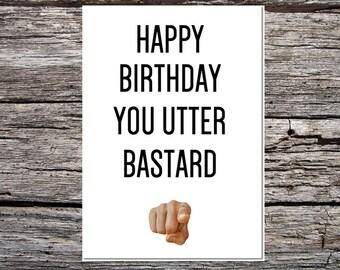 funny birthday card, rude birthday card, blank, funny handmade card for anyone - obscene/rude/swearwords - happy birthday you utter b*stard