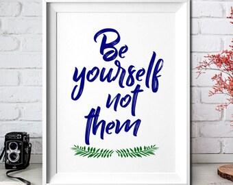 Be yourself not them!Digital Prints,Digital download art,Art Print,Printable,Wall Art Print,Instant Download,Printable Art,Home Decor,Quote