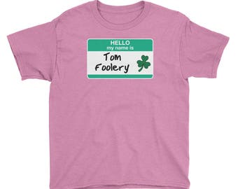 Funny Youth Tom Foolery T-Shirt parade green leprechauns erin go bragh hell my name is march 17 holiday irish