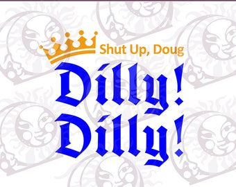 Shut Up, Doug Dilly! Dilly!  - SVG, EPS, PNG Cutting and Design File, Instant Download