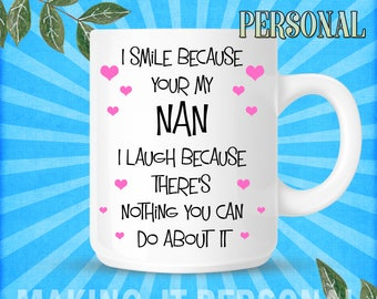 I Smile Because Your My Nan I Laugh Because There's Nothing You Can Do About It Personalised Mug Gift Idea Birthday Or Christmas Present