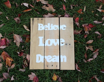 Believe Love Dream Pallet Wood Sign