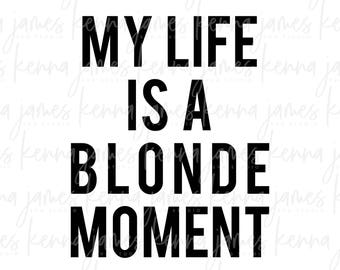 My Life Is A Blonde Moment svg | Life svg | Blonde svg | Blonde Moment svg | SVG | DXF | JPG | cut file