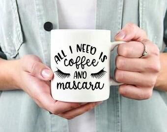 All i need is coffee and mascara mug,inspirational cup,Mascara Girly  Mug,Quote  Mug,Coffee Lover cup,Funny Coffee Mug,Coffee Addict  Mug