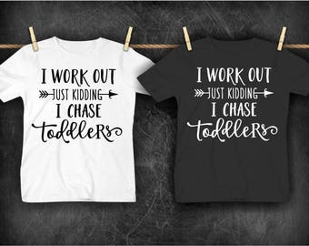 I Work Out Just Kidding I Chase Toddlers T-Shirt
