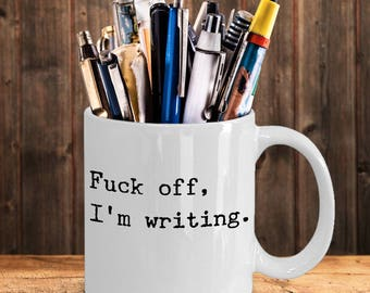 Funny Writer Coffee Mug - 11 oz White Ceramic Tea Cup - Fuck Off, I'm Writing - Unique Novelty Writer Gift Ideas - Author Journalist Blogger