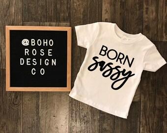 sassy toddler shirt- born sassy