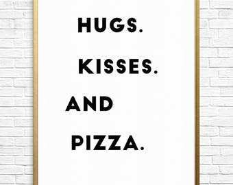 """Hugs Kisses and Pizza, Typography Print, Black and White, Love Quote - Instant Download, Printable 8.5"""" x 11"""""""