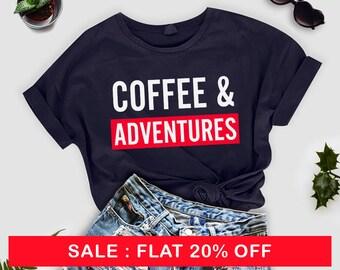 Coffee and adventure Shirt - Camping Shirt - Mountains Shirt - Adventure Tees - Travel Shirt - Coffee Shirt - Cabins Shirt - graphic tshirt