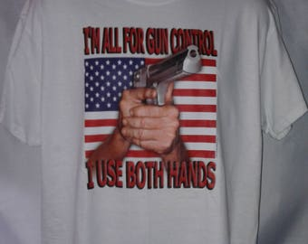 I'M All For Gun Control I Use Both Hands funny graphic T-Shirt