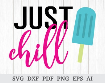 Just Chill SVG, Ice Cream SVG, Summer Time svg, Winter SVG, svg cutting file, quote svg, cricut & silhouette, vinyl, dxf, ai, pdf, png, eps