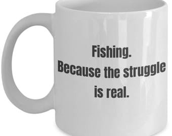 Funny Fishing Mug - Fishing Because the Struggle Is Real