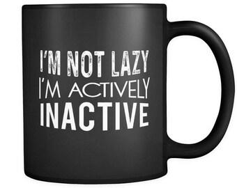 Funny I'm Not Lazy I'm Actively Inactive Coffee Tea Mug, Black Ceramic 11oz | Hilarious gift or present for secret santa or white elephant