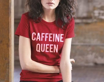 Caffeine Queen Shirt, Mom Shirt, Funny Tee, Teacher Shirt, Relaxed Fit Tee, Coffee Lover Shirt, Gifts for Her, Graphic Tee, Funny Shirt