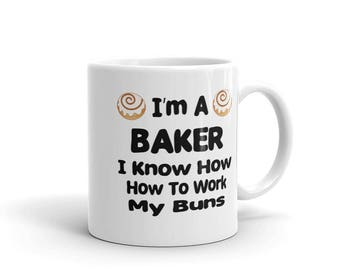 I'm A Baker I Know How To Work My Buns Mug