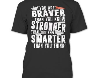 You Are Braver T Shirt, Than You Know Stronger T Shirt