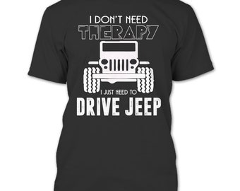 I Don't Need Therapy T Shirt, I Just Need To Drive Jeep T Shirt