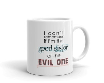 Funny Sister Coffee Mug, I Can't Remember If I'm The Good Sister Or The Evil One