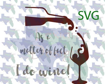 As a Matter of Fact I do Wine SVG and PNG - great for shirts, glasses, wine carriers, wine bottles,
