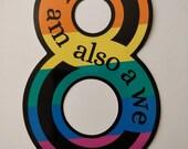 I Am Also A We - Vinyl Sticker - 4 inches