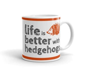 Gift for Hedgehog Lover - Pet Lover's Mug - Life is better with hedgehogs - Coffee Drink Mug