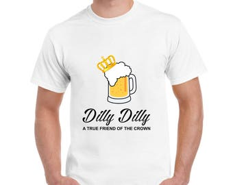 Dilly Dilly Shirt, Dilly Dilly Beer T Shirt, Dilly Crown Beer Shirts Dilly True Friend of the Crown Shirt, Funny Shirts for Men and women