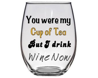 I drink wine now Wine Glass