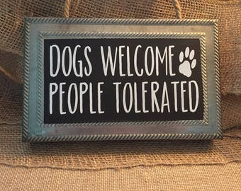 Dogs Welome, People Tolerated Sign, Entryway Sign, Welcome Sign
