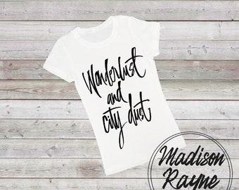 Wonderlust and City Dust Tshirt, Unisex Tshirt, Womens Tshirt, Mens Tshirt, Quote Shirt, Motivational Tshirt