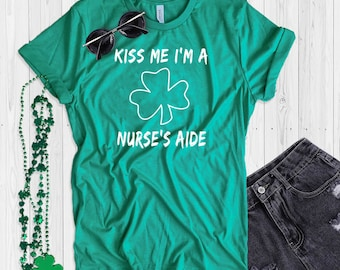 St. Patrick's Day T Shirt UNISEX Kiss Me I'm A Nurses Aide Shirt Funny St. Paddy's Day T Shirt Shamrock Green T Shirt