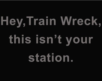 Hey, Train Wreck, this isn't your station. Metal Sign