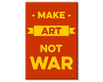 Make Art Not War 2 x 3 inch Rectangle Refrigerator Fridge Magnet Activist World Peace Anti War Art Artist Gift Art Student Teacher