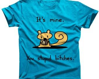 It's Mine Squirrel Snarky Tshirt