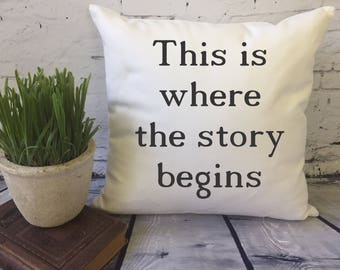 This is where the story begins pillow /  decorative throw pillow cover/ couples gift / wedding gift/ housewarming gift