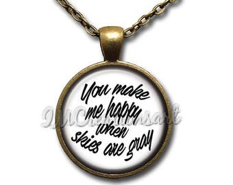 20% OFF - You Make Me Happy When Skies Are Gray Glass Dome Pendant or with Chain Link Necklace WD167