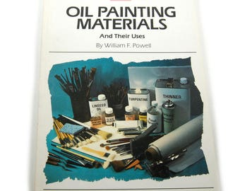 Oil Painting Book - Oil Painting Materials and Their Uses by William F. Powell - Softcover - Vintage 1990's