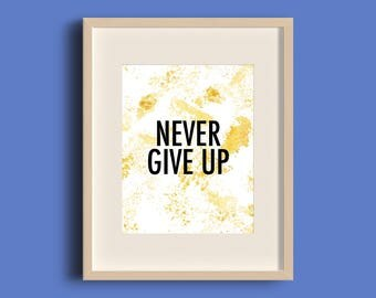 Never Give Up Print, Motivational Art Prints, Gold Prints, Office Wall Art, Typography Print, Gold Wall Art, Office Decor,INSTANT DONLOAD