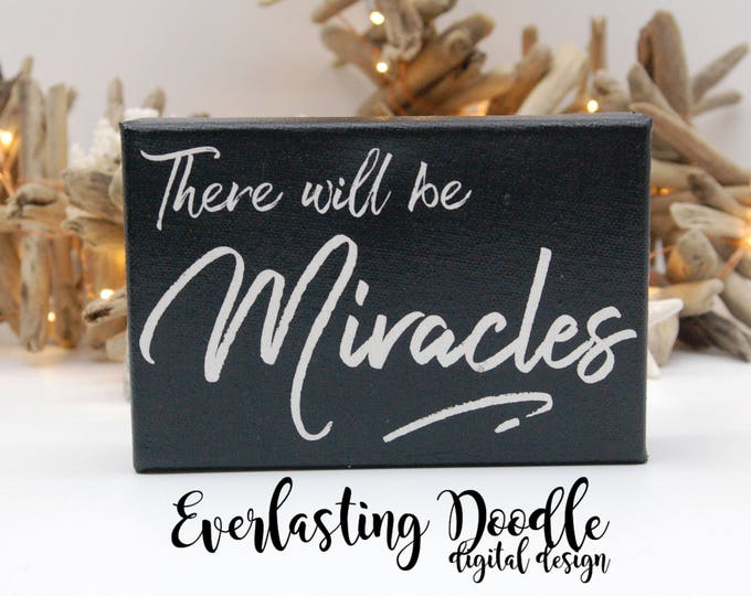 There will be miracles,  Hand Painted Canvas, farmhouse decor, inspirational, cottage decor, fixer upper decor