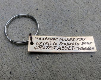 Joss Whedon quote - whatever makes you weird - Handstamped Aluminum keychain