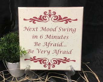 Next Mood Swing In 6 Minutes Be Afraid Be Very Afraid, Sarcastic sign, Snarky sign, Funny Sign, Gift for Her, Sister Gift, Menopause sign