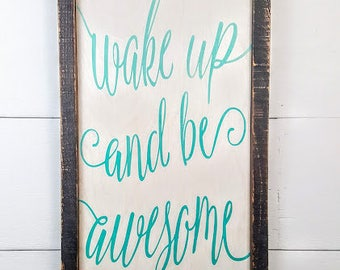 Wake up and be awesome- Custom Rustic Wooden Sign - Made to Order - Home Decor