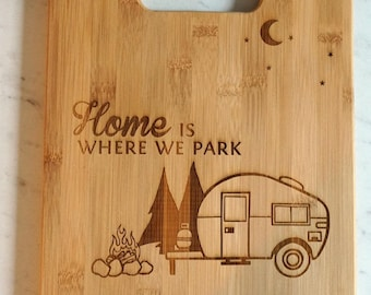 Camping Cutting Board - Home is where we park - Custom Engraved Bamboo Cutting Board - 8.5 x 11- Personalized
