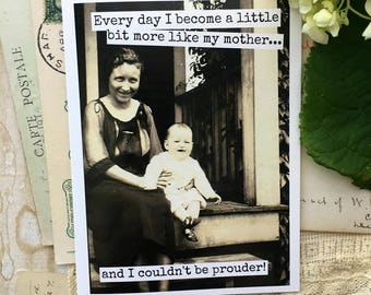 Card #358 - Every Day I Become A Little Bit More Like My Mother... And I Couldn't Be Prouder! - Blank Inside Mother's Day Greeting