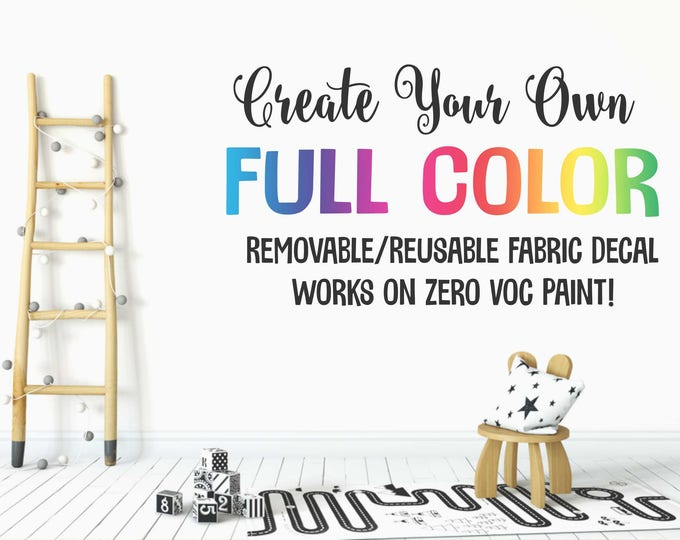 Create Your Own Fabric Decal / Removable  and Reusable Wall Decal  / Custom  Fabric Wall Decal /Decal for Zero VOC paint