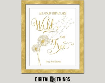 Faux Gold Foil Printable All Good Things Are Wild And Free Dandelion Art Inspirational Art Typography Print Digital Instant Download DT2002