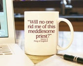"""Coffee Mug Cup """"Will No One Rid Me Of This Meddlesome Priest?"""" Gift Present Home Decor Trump Jame Comey Senate Testimony FBI Henry II Quote"""