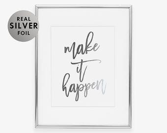 Silver Foil Print MAKE IT HAPPEN Motivational Quote Print Dorm Decor Poster Silver Foil Calligraphy Inspirational Office Wall Poster Art A17