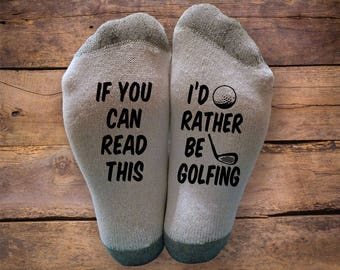 I'd Rather Be Golfing- Printed SOCKS - Christmas - Birthday- Gift - If You Can Read This- Novelty