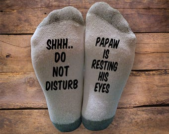 Shhh..Do Not Disturb- Papaw is Resting His Eyes- Printed SOCKS - Christmas - Birthday- Gift - Sleeping - Napping - Men